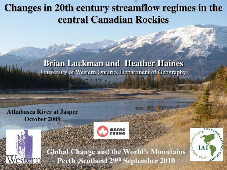 Changes in 20th century streamflow regimes in the            central Canadian Rockies            Brian Luckman and Heather...