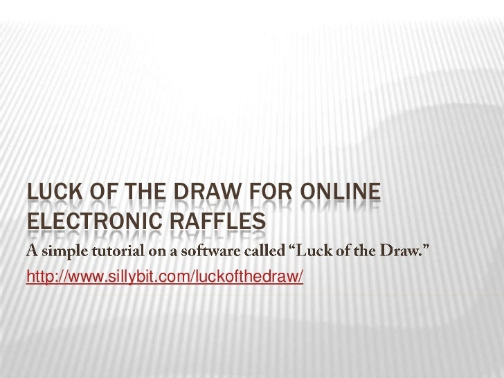 LUCK OF THE DRAW FOR ONLINEELECTRONIC RAFFLEShttp://www.sillybit.com/luckofthedraw/