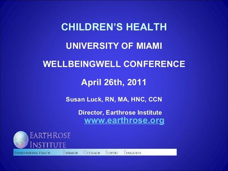 <ul><li>CHILDREN'S HEALTH </li></ul><ul><li>UNIVERSITY OF MIAMI </li></ul><ul><li>WELLBEINGWELL CONFERENCE </li></ul><ul><...