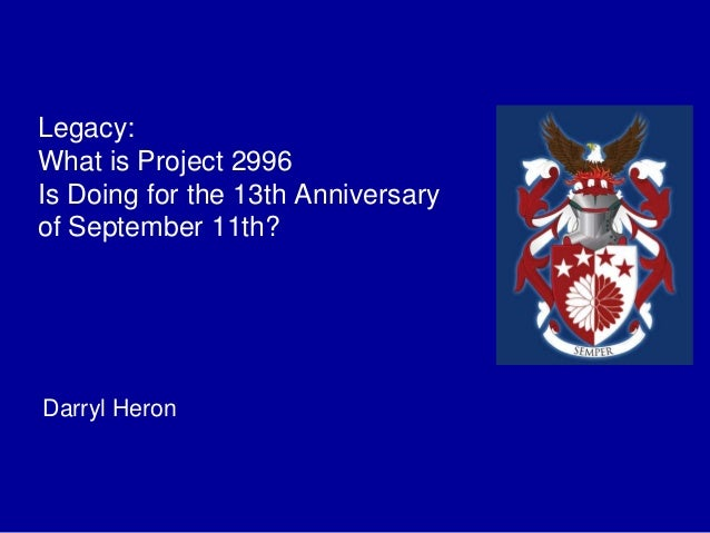 Legacy:  What is Project 2996  Is Doing for the 13th Anniversary  of September 11th?  Darryl Heron