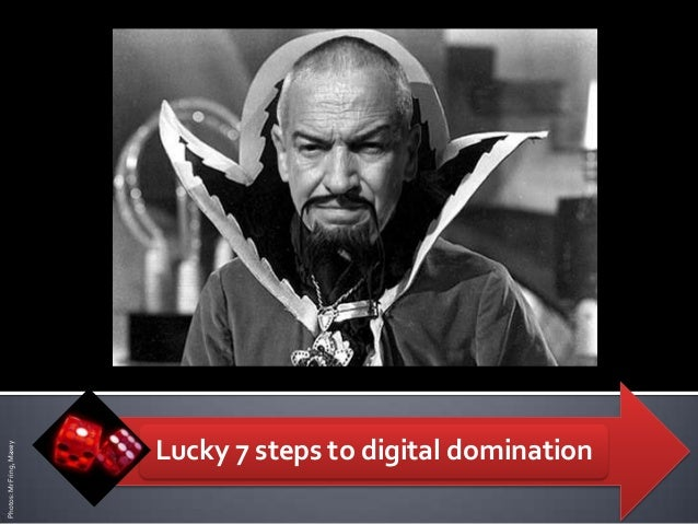 Lucky 7 steps to digital dominationPhotos:MrFring,Maxey