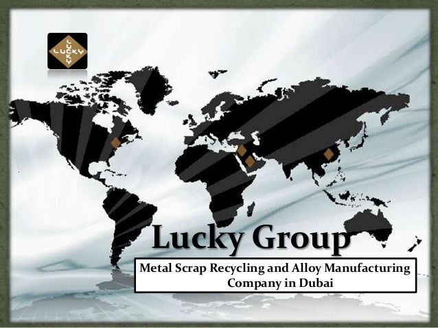 Lucky GroupMetal Scrap Recycling and Alloy Manufacturing              Company in Dubai