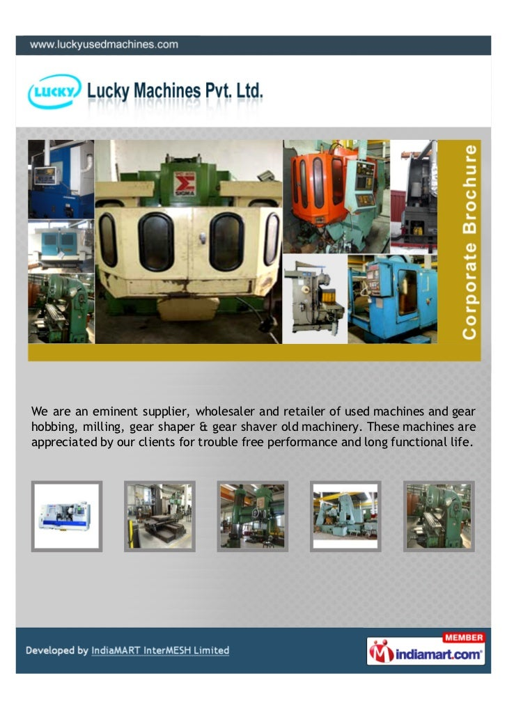 We are an eminent supplier, wholesaler and retailer of used machines and gearhobbing, milling, gear shaper & gear shaver o...