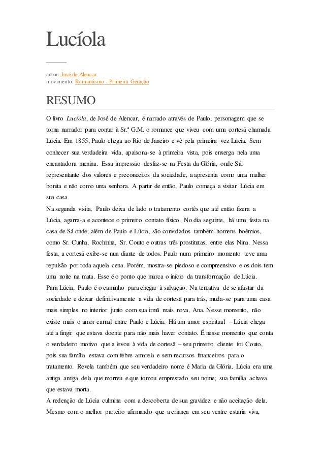 Lucíola  autor: José de Alencar  movimento: Romantismo - Primeira Geração  RESUMO  O livro Lucíola, de José de Alencar, é ...
