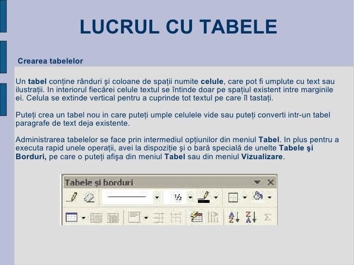 LUCRUL CU TABELE Crearea tabelelor Un  tabel  conţine rânduri şi coloane de spaţii numite  celule , care pot fi umplute cu...