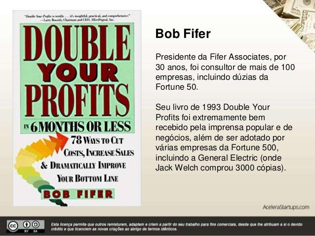 Bob Fifer Presidente da Fifer Associates, por 30 anos, foi consultor de mais de 100 empresas, incluindo dúzias da Fortune ...