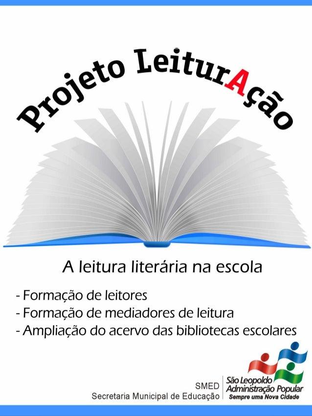 Projeto LeiturAção                    2009-2012Rede Municipal de Educação (RME) deSão Leopoldo (2012):36 EMEFs e 10 EMEIs....