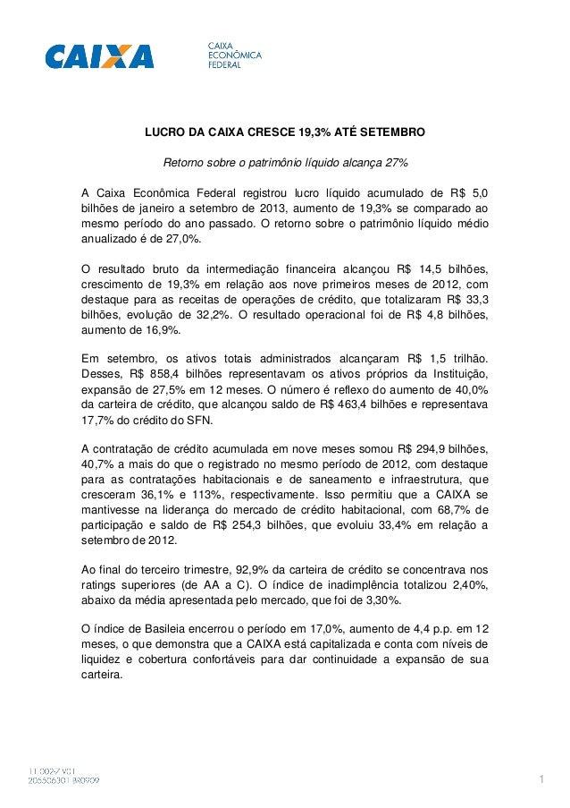 LUCRO DA CAIXA CRESCE 19,3% ATÉ SETEMBRO Retorno sobre o patrimônio líquido alcança 27% A Caixa Econômica Federal registro...