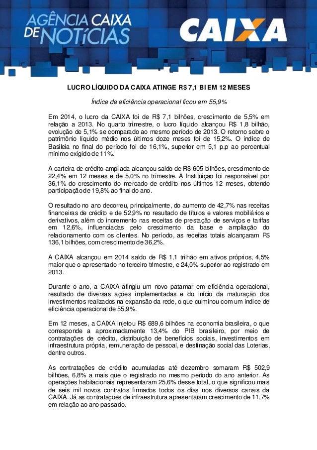 LUCRO LÍQUIDO DA CAIXA ATINGE R$ 7,1 BI EM 12 MESES Índice de eficiência operacional ficou em 55,9% Em 2014, o lucro da CA...