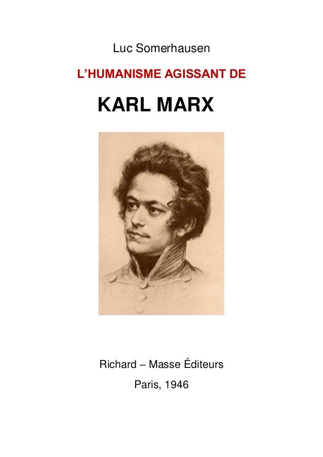 Luc Somerhausen L'HUMANISME AGISSANT DE KARL MARX Richard Ŕ Masse Éditeurs Paris, 1946
