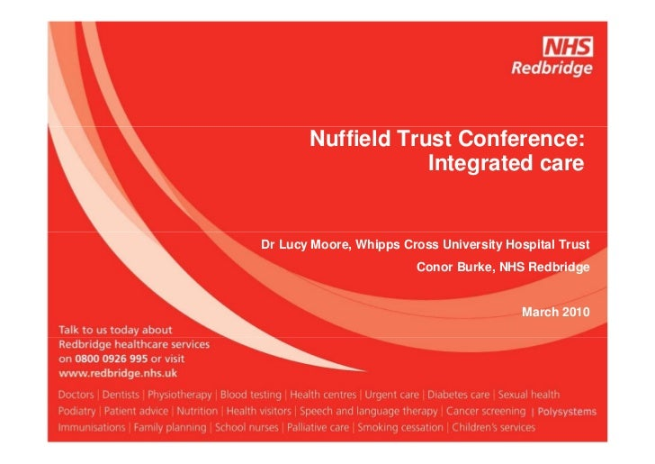 Nuffield Trust Conference:                   Integrated careDr Lucy Moore, Whipps Cross University Hospital Trust         ...