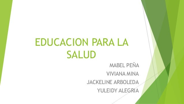 EDUCACION PARA LA SALUD MABEL PEÑA VIVIANA MINA  JACKELINE ARBOLEDA YULEIDY ALEGRIA