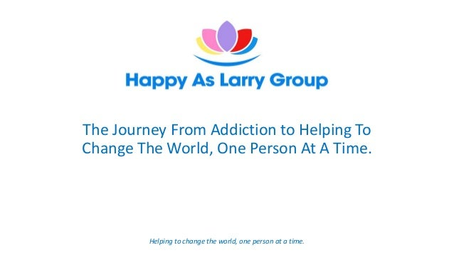 The Journey From Addiction to Helping To Change The World, One Person At A Time. Helping to change the world, one person a...