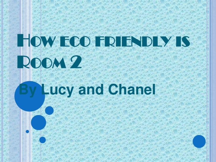 HOW ECO FRIENDLY ISROOM 2By Lucy and Chanel