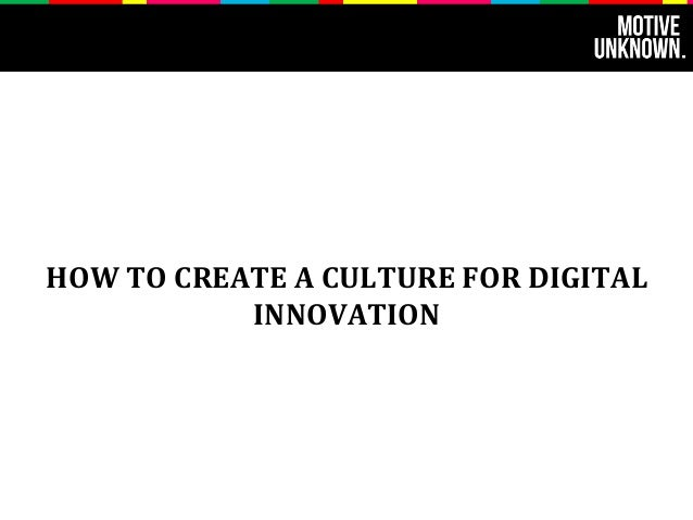HOW  TO  CREATE  A  CULTURE  FOR  DIGITAL  INNOVATION