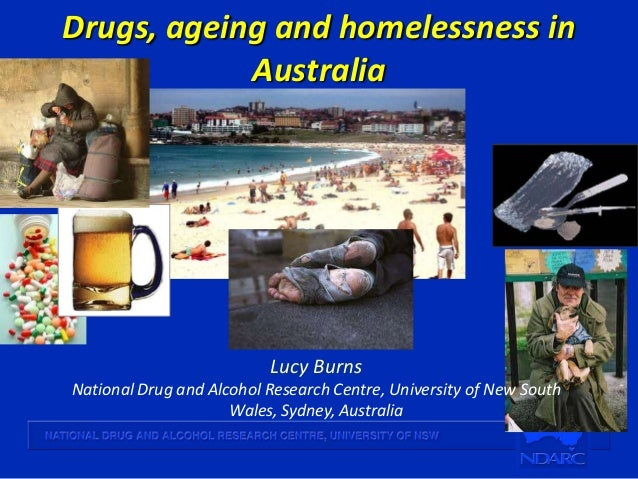 Drugs, ageing and homelessness inAustraliaLucy BurnsNational Drug and Alcohol Research Centre, University of New SouthWale...
