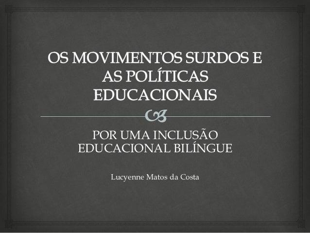 POR UMA INCLUSÃOEDUCACIONAL BILÍNGUE    Lucyenne Matos da Costa