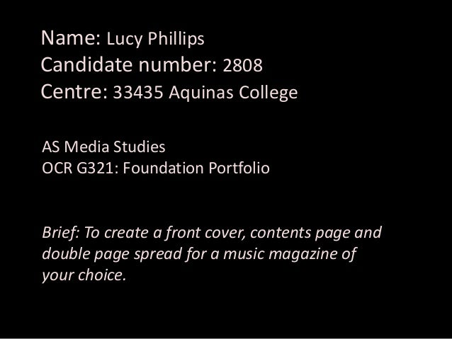 Name: Lucy Phillips Candidate number: 2808 Centre: 33435 Aquinas College AS Media Studies OCR G321: Foundation Portfolio  ...