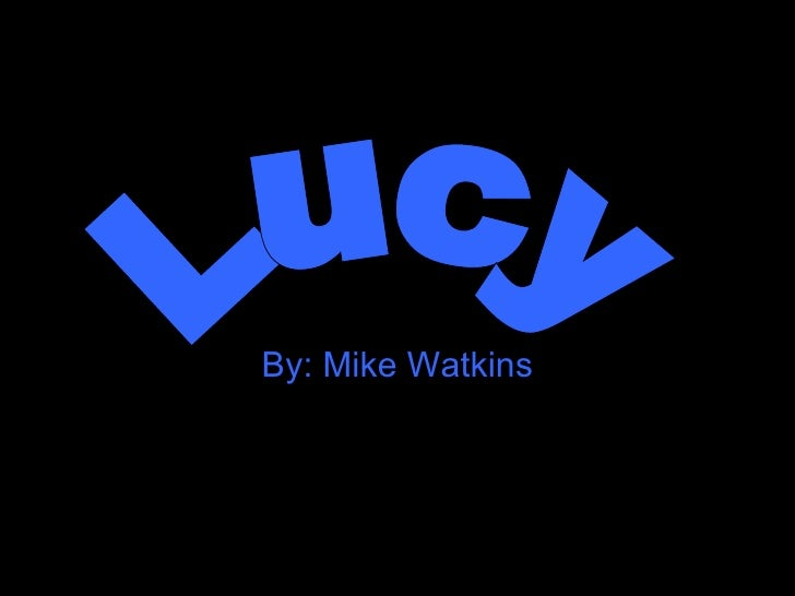 By: Mike Watkins Lucy