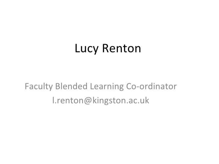 Lucy Renton  Faculty Blended Learning Co-ordinator [email_address]