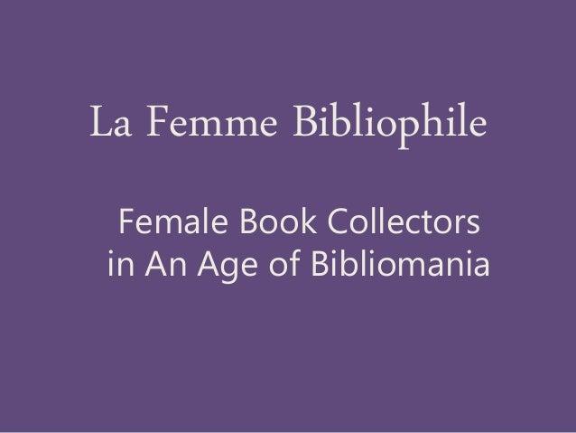 La Femme Bibliophile Female Book Collectors in An Age of Bibliomania