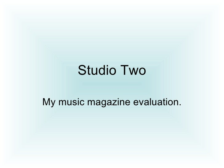 Studio Two  My music magazine evaluation.