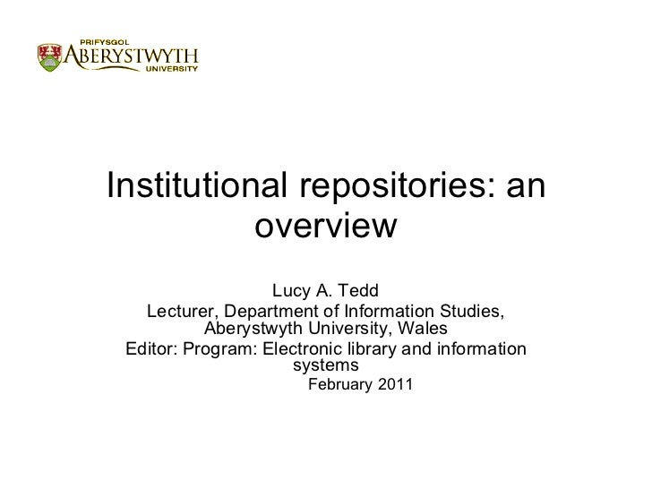 Institutional repositories: an overview <ul><li>Lucy A. Tedd </li></ul><ul><li>Lecturer, Department of Information Studies...
