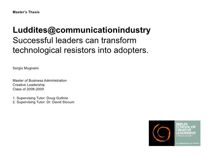 Master's Thesis     Luddites@communicationindustry Successful leaders can transform technological resistors into adopters....