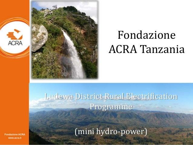 Fondazione ACRA Tanzania Ludewa District Rural Electrification Programme (mini hydro-power)