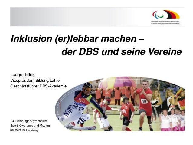 Inklusion (er)lebbar machen – der DBS und seine Vereine Ludger Elling Vizepräsident Bildung/Lehre Geschäftsführer DBS-Akad...