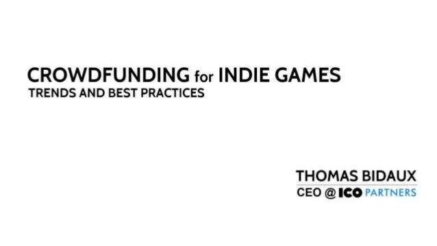 CROWDFUNDING for INDIE GAMES  THOMAS BIDAUX  CEO @  TRENDS AND BEST PRACTICES
