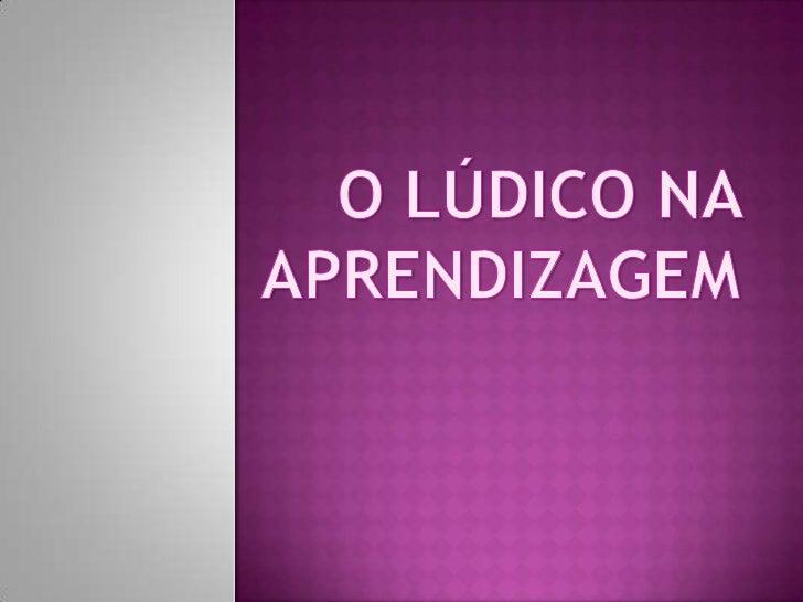 O LÚDICO NA APRENDIZAGEM<br />