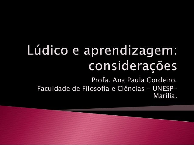 Profa. Ana Paula Cordeiro. Faculdade de Filosofia e Ciências - UNESP- Marília.