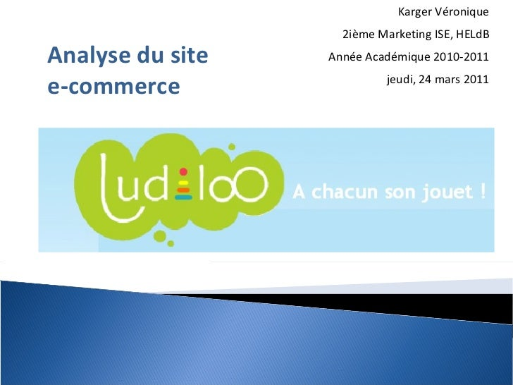 Karger Véronique 2ième Marketing ISE, HELdB Année Académique 2010-2011 jeudi, 24 mars 2011 Analyse du site e-commerce
