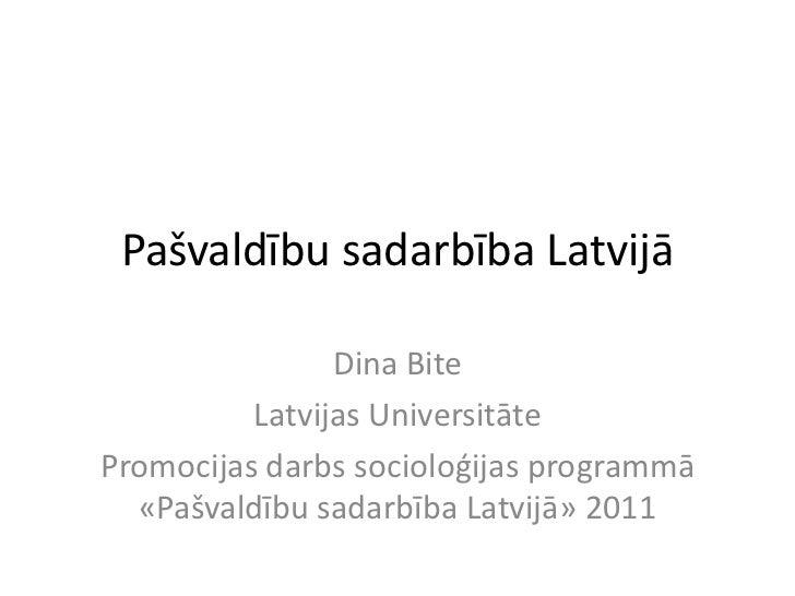 Pašvaldību sadarbība Latvijā                Dina Bite          Latvijas UniversitātePromocijas darbs socioloģijas programm...