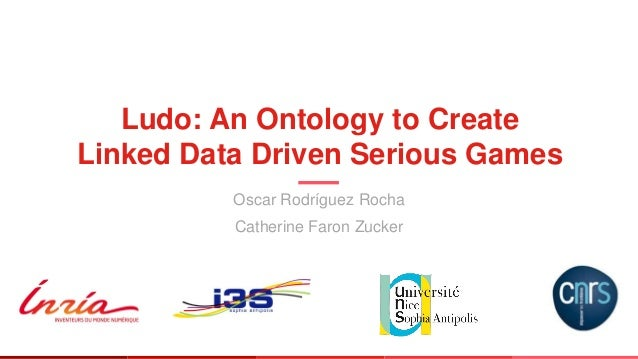 Ludo: An Ontology to Create Linked Data Driven Serious Games Oscar Rodríguez Rocha Catherine Faron Zucker