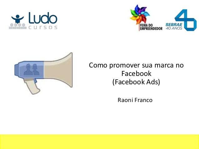 Como promover sua marca no         Facebook      (Facebook Ads)       Raoni Franco