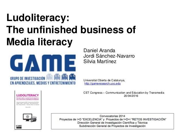 Ludoliteracy: The unfinished business of Media literacy Daniel Aranda Jordi Sánchez-Navarro Silvia Martínez Universitat Ob...