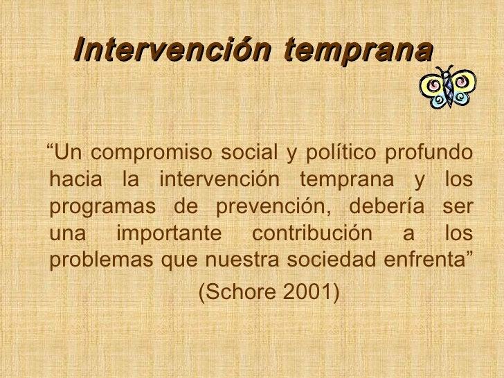 """Intervención temprana <ul><li>"""" Un compromiso social y político profundo hacia la intervención temprana y los programas de..."""