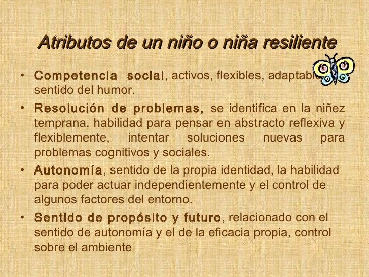 Atributos de un niño o niña resiliente <ul><li>Competencia  social , activos, flexibles, adaptables, sentido del humor. </...