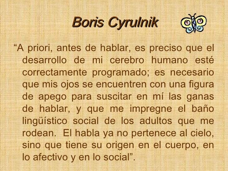 """Boris Cyrulnik <ul><li>"""" A priori, antes de hablar, es preciso que el desarrollo de mi cerebro humano esté correctamente p..."""