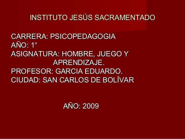 INSTITUTO JESÚS SACRAMENTADOINSTITUTO JESÚS SACRAMENTADO CARRERA: PSICOPEDAGOGIACARRERA: PSICOPEDAGOGIA AÑO: 1°AÑO: 1° ASI...