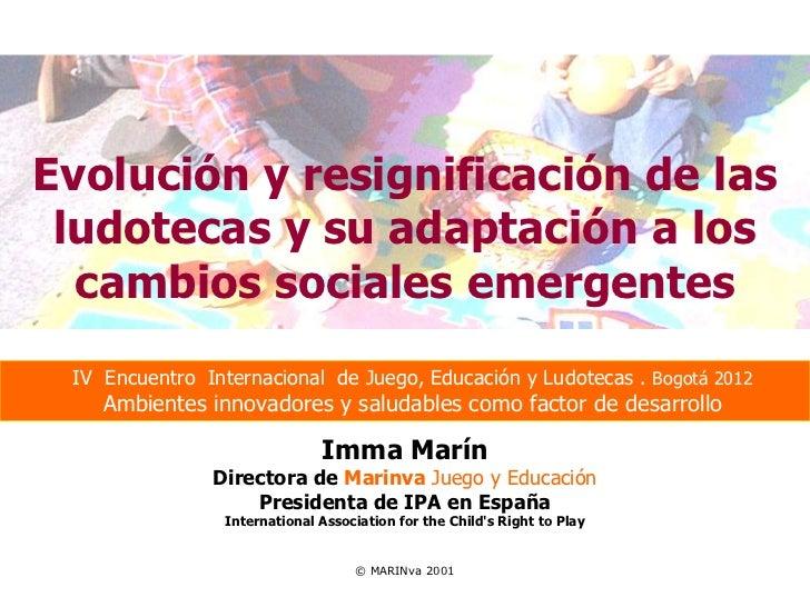 Evolución y resignificación de las ludotecas y su adaptación a los  cambios sociales emergentes IV Encuentro Internacional...