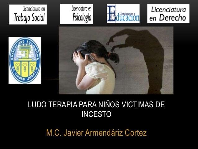 M.C. Javier Armendáriz Cortez LUDO TERAPIA PARA NIÑOS VICTIMAS DE INCESTO