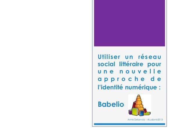 Utiliser un réseau social littéraire pour u n e n o u v e l l e a p p r o c h e d e l'identité numérique : Babelio Anne De...