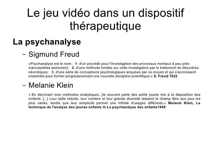Le jeu vidéo dans un dispositif thérapeutique <ul><li>La psychanalyse </li></ul><ul><ul><li>Sigmund Freud  </li></ul></ul>...
