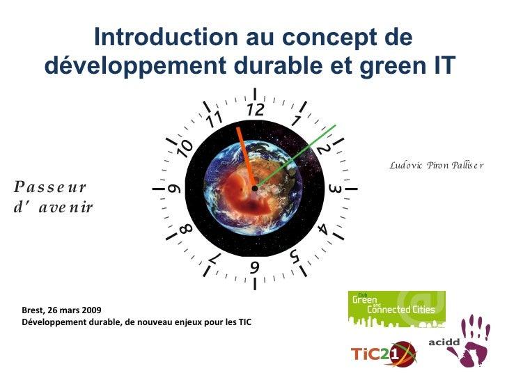 Introduction au concept de développement durable et green IT   Brest, 26 mars 2009 Développement durable, de nouveau enjeu...