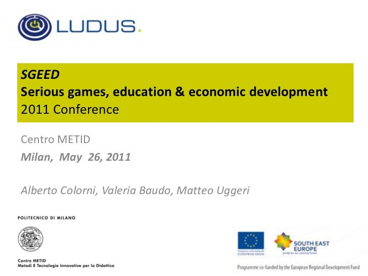 SGEED Serious games, education & economic development  2011 Conference Centro METID Milan,  May  26, 2011 Alberto Colorni,...