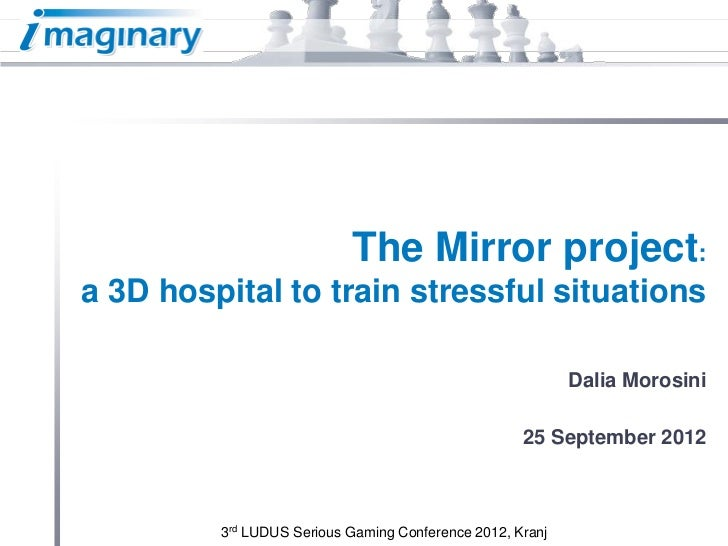 The Mirror project:a 3D hospital to train stressful situations                                                           D...