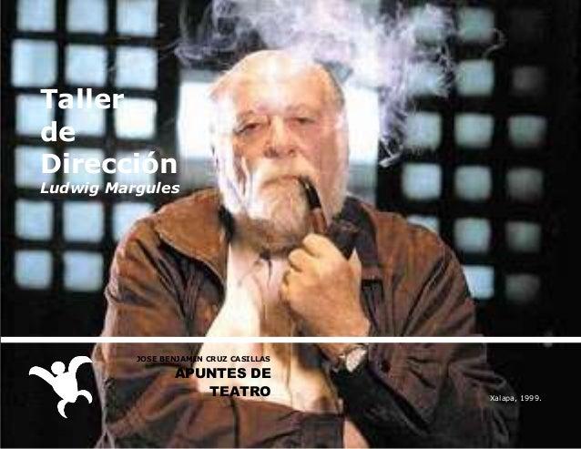 Taller de Dirección  Ludwig Margules  JOSE BENJAMIN CRUZ CASILLAS  APUNTES DE TEATRO  Xalapa, 1999.